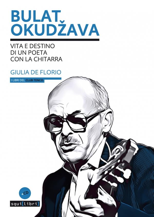 copertina del libro Bulat Okudžava. Vita e destino di un poeta con la chitarra di Giulia De Florio